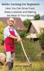 Hobby Farming For Beginners: How You Can Grow Food, Raise Livestock and Making the Most of Your Space. Cover Image