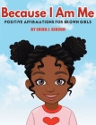 Because I am Me: Positive Affirmations for Brown Girls Cover Image