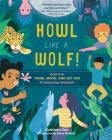 Howl like a Wolf!: Learn to Think, Move, and Act Like 15 Amazing Animals Cover Image