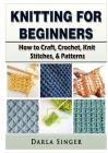 Knitting for Beginners: How to Craft, Crochet, Knit Stitches, & Patterns Cover Image