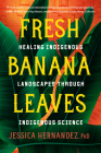 Fresh Banana Leaves: Healing Indigenous Landscapes through Indigenous Science Cover Image