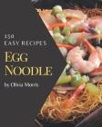 150 Easy Egg Noodle Recipes: An Inspiring Easy Egg Noodle Cookbook for You Cover Image