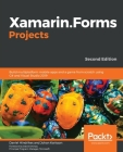 Xamarin.Forms Projects: Build multiplatform mobile apps and a game from scratch using C# and Visual Studio 2019 Cover Image
