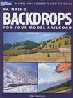 Painting Backdrops for Your Model Railroad (Model Railroader's How-To Guides) Cover Image