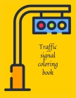 Traffic signal coloring book Cover Image