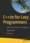 C++20 for Lazy Programmers: Quick, Easy, and Fun C++ for Beginners Cover Image