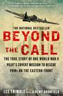 Beyond The Call: The True Story of One World War II Pilot's Covert Mission to Rescue POWs on the Eastern Front Cover Image