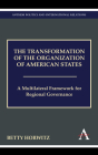 The Transformation of the Organization of American States: A Multilateral Framework for Regional Governance (Anthem Politics and IR) Cover Image