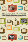Television's Moment: Sitcom Audiences and the Sixties Cultural Revolution Cover Image