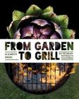 From Garden to Grill: Over 250 Vegetable-based Recipes for Every Grill Master (Spring Cookbook, Summer Recipes, Gardening Meals, Vegetarian Cooking, Homemade Natural Foods) Cover Image