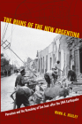 The Ruins of the New Argentina: Peronism and the Remaking of San Juan after the 1944 Earthquake Cover Image