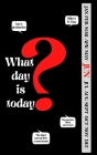 What day is Today?: Important Date Reminder Book For Birthdays, Anniversaries And Celebrations - Perpetual Calendar Date Keeper Monthly Ov Cover Image