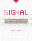 Signal: Understanding What Matters in a World of Noise Cover Image