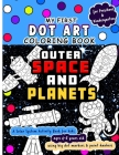 My First Dot Art Coloring Book: Outer Space and Planets: Do a page a day of this solar system activity book for kids ages 4-8 years using big dot mark Cover Image