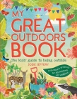 My Great Outdoors Book: The Kids' Guide to Being Outside Cover Image