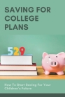 Saving For College Plans: How To Start Saving For Your Children's Future: Career Training Solutions Cover Image