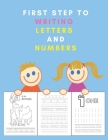 first step to writing letters and numbers: A book to trace and color the alphabet and numbers for kids (Preschool writing Workbook) Cover Image