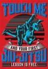 Touch Me And Your First Jiu-Jitsu Lesson Is Free: Training/Sparring Notebook Cover Image