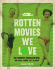 Rotten Tomatoes: Rotten Movies We Love: Cult Classics, Underrated Gems, and Films So Bad They're Good Cover Image