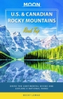 Moon U.S. & Canadian Rocky Mountains Road Trip: Drive the Continental Divide and Explore 9 National Parks (Travel Guide) Cover Image