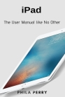 iPad: The User Manual like No Other Cover Image