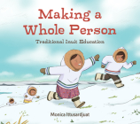 Making a Whole Person: Traditional Inuit Education: English Edition Cover Image