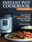 Instant Pot Cookbook For Beginners: Easy & Fresh Instant Pot Recipes Anyone Can Cook On A Budget Cover Image