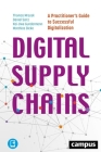 Digital Supply Chains: A Practitioner's Guide to Successful Digitalization Cover Image