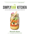 The Simplyraw Kitchen: Plant-Powered, Gluten-Free, and Mostly Raw Recipes for Healthy Living Cover Image