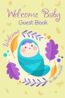 Welcome To The World Baby Guest Book: Baby Shower Keepsake, Advice for Expectant Parents and BONUS Gift Log - Cute Baby Design Cover Cover Image
