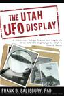 Utah UFO Display: A Scientist Brings Reason and Logic to Over 400 UFO Sightings in Utah's Uintah Basin Cover Image