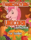 Thanksgiving Unicorn Coloring Book for Toddler: A Magical Thanksgiving Unicorn Coloring Activity Book For Girls And Anyone Who Loves Unicorns! A Holdi Cover Image