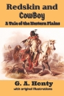 Redskin and Cow-Boy: A Tale of the Western Plains: with original illustrations Cover Image
