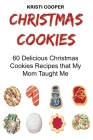 Christmas Cookies: 60 Delicious Christmas Cookies Recipes that My Mom Taught Me Cover Image