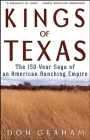 Kings of Texas: The 150-Year Saga of an American Ranching Empire Cover Image