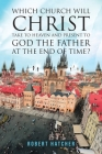 Which Church Will Christ Take to Heaven and Present to God the Father at the End of Time? Cover Image