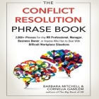 The Conflict Resolution Phrase Book Lib/E: 2,000+ Phrases for Any HR Professional, Manager, Business Owner, or Anyone Who Has to Deal with Difficult W Cover Image