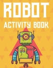 Robot Activity Book: Boys Coloring Book With Tracing Activities, Amazing Robot Illustrations And Designs To Color Cover Image