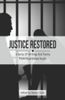 Justice Restored: A Series of Writings and Poems from Incarcerated Youth Cover Image