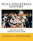 NCAA Volleyball History: Coaches, Players, Personalities & Teams Cover Image