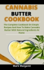 Cannabis Butter Cookbook: The Complete Cookbook On Simple Recipes On How To Make Cannabis Butter With Natural Ingredients At Home Cover Image