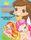 Princess, Mermaid, Fairy Coloring Book For Girls Cover Image