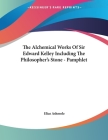 The Alchemical Works Of Sir Edward Kelley Including The Philosopher's Stone - Pamphlet Cover Image