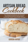 Artisan Bread Cookbook: Your Exhaustive Guidebook with The Finest Bread Maker Recipes for Baking Perfect Homemade, Artisan, Hands-Off Bread Cover Image