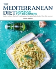 The Mediterranean Diet Cookbook for Beginners: Tasty Recipes That Will make You Wish You Had Started the Diet Sooner Cover Image