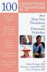 100 Questions & Answers about Deep Vein Thrombosis and Pulmonary Embolism Cover Image