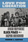 Love for Liberation: African Independence, Black Power, and a Diaspora Underground Cover Image