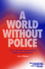 A World Without Police: How Strong Communities Make Cops Obsolete Cover Image