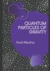 Quantum Particles of Gravity: A Guide Into Graviton Theory Cover Image