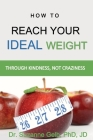 How To Reach Your Ideal Weight: Through Kindness, Not Craziness Cover Image